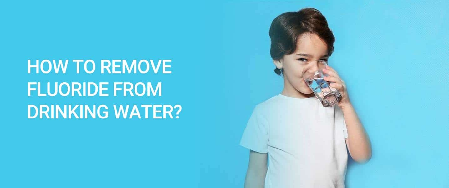 How to Remove Fluoride from Drinking Water?