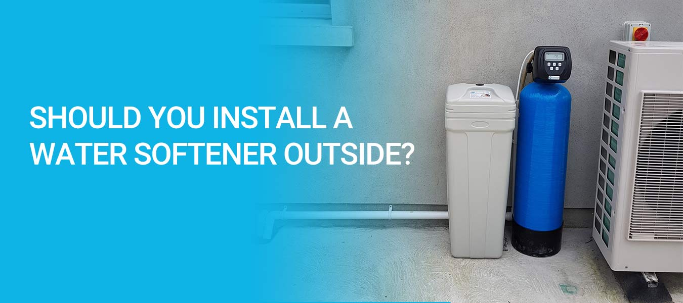 Should You Install a Water Softener Outside Your Home?